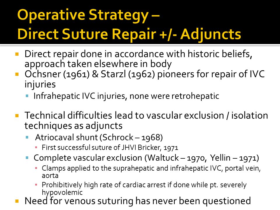  Direct repair done in accordance with historic beliefs, approach taken elsewhere in body  Ochsner (1961) & Starzl (1962) pioneers for repair of IVC