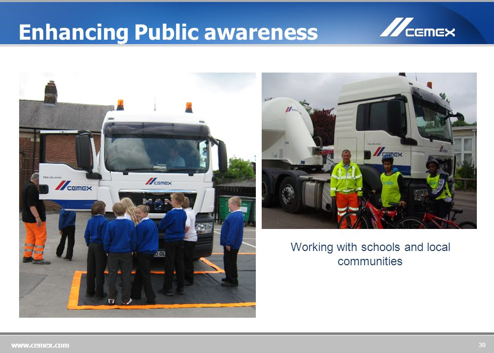 30 www.cemex.com Working with schools and local communities Enhancing Public awareness