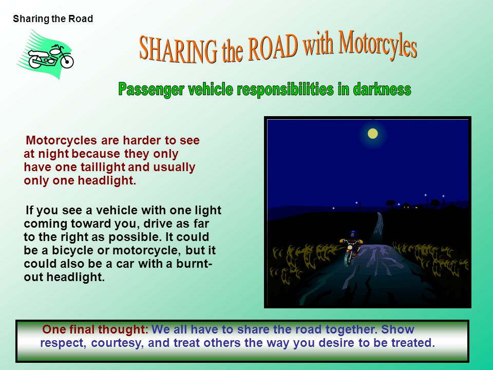 As a passenger vehicle driver, you should take specific actions to safely share the road with motorcycles, including: (a) looking for them when lane c