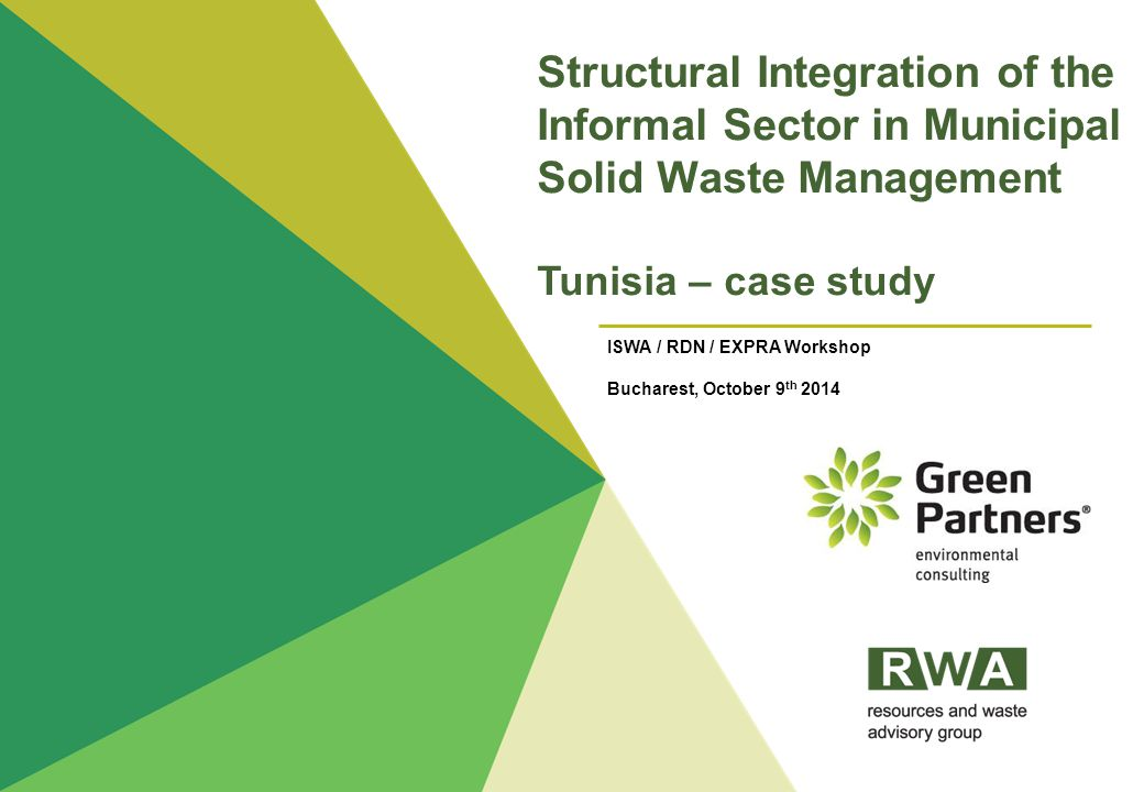Structural Integration of the Informal Sector in Municipal Solid Waste Management Tunisia – case study ISWA / RDN / EXPRA Workshop Bucharest, October 9 th 2014