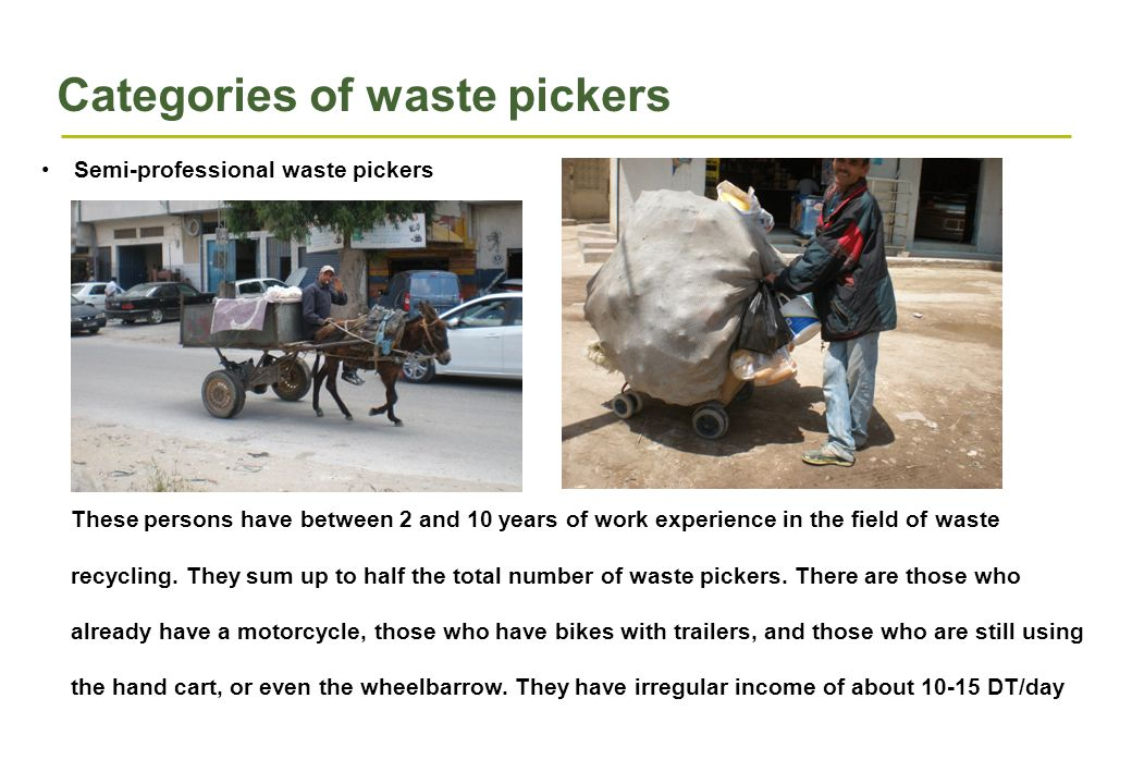 Categories of waste pickers Semi-professional waste pickers These persons have between 2 and 10 years of work experience in the field of waste recycling.
