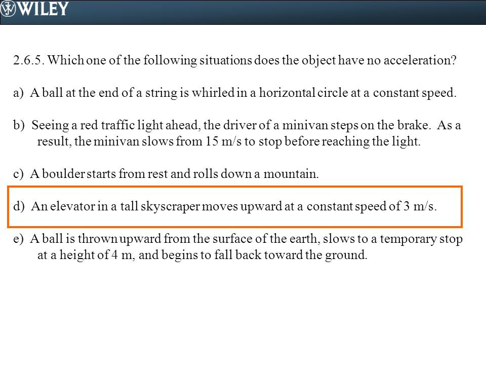 2.6.5.Which one of the following situations does the object have no acceleration.