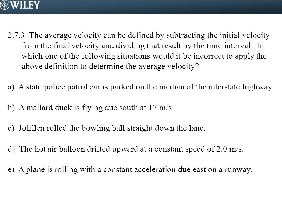 2.7.3. The average velocity can be defined by subtracting the initial velocity from the final velocity and dividing that result by the time interval.