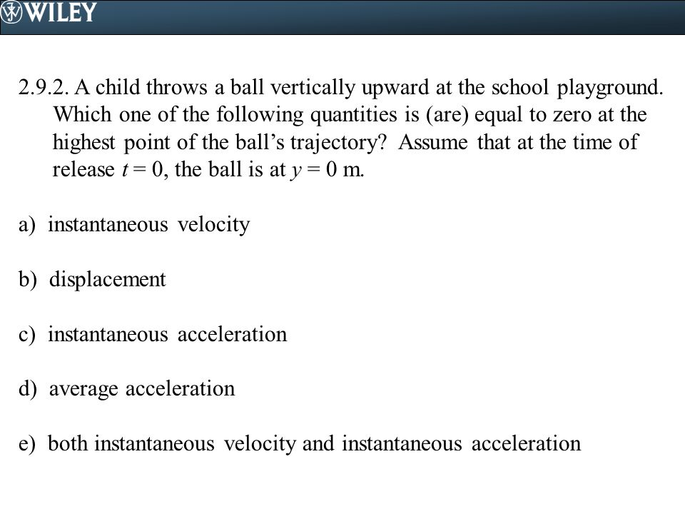 2.9.2.A child throws a ball vertically upward at the school playground.