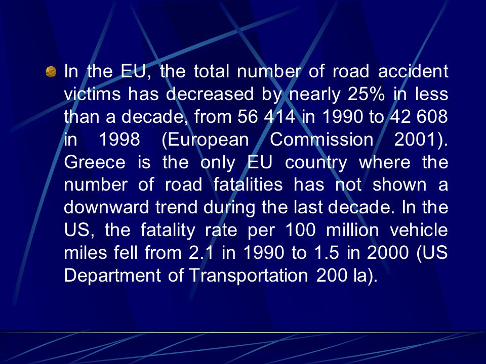 In the EU, the total number of road accident victims has decreased by nearly 25% in less than a decade, from 56 414 in 1990 to 42 608 in 1998 (European Commission 2001).