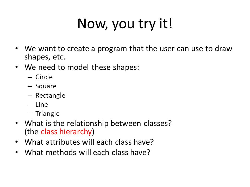 Now, you try it. We want to create a program that the user can use to draw shapes, etc.