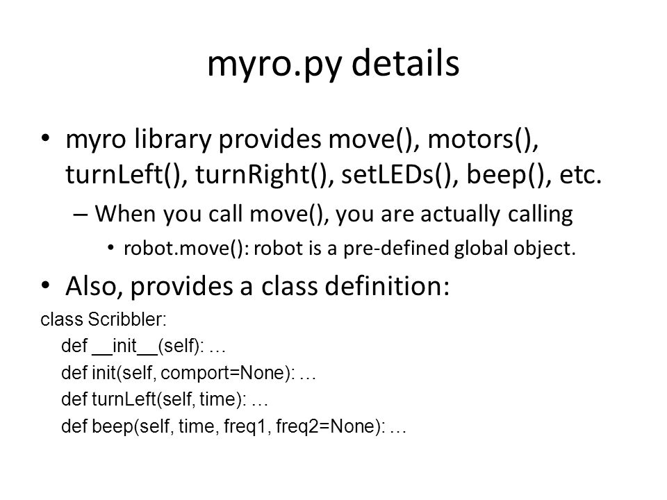 myro.py details myro library provides move(), motors(), turnLeft(), turnRight(), setLEDs(), beep(), etc.