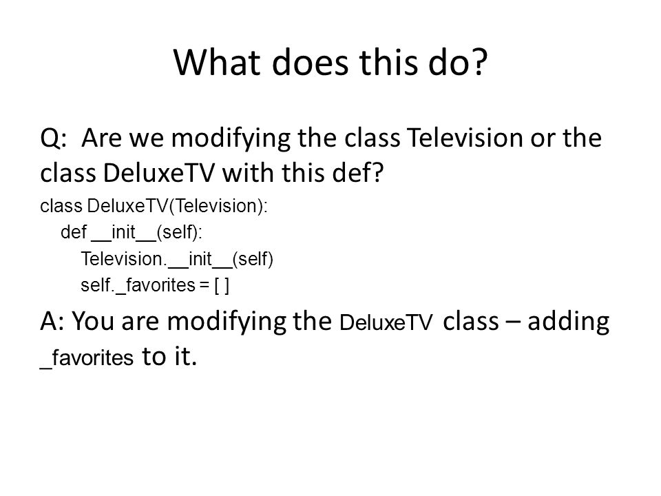 What does this do. Q: Are we modifying the class Television or the class DeluxeTV with this def.
