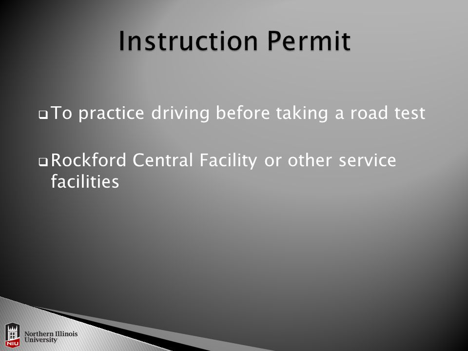  To practice driving before taking a road test  Rockford Central Facility or other service facilities