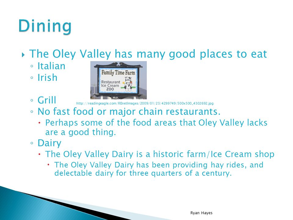  The Oley Valley has many good places to eat ◦ Italian ◦ Irish ◦ Grill ◦ No fast food or major chain restaurants.