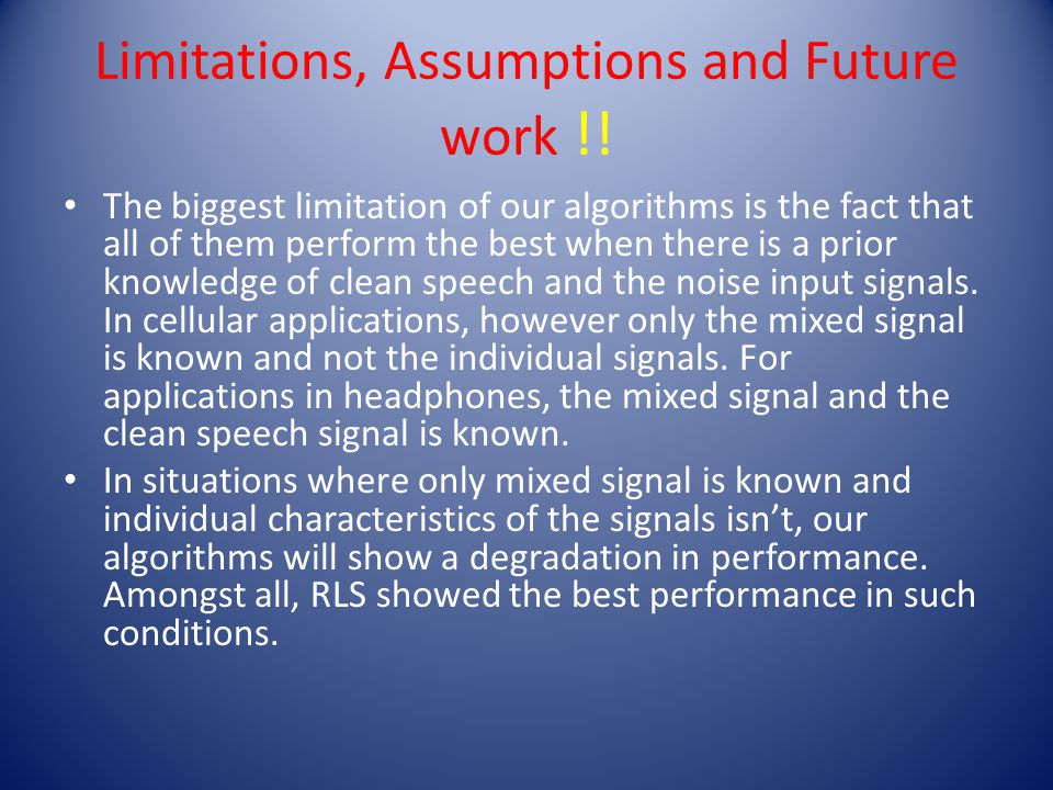 Limitations, Assumptions and Future work !.