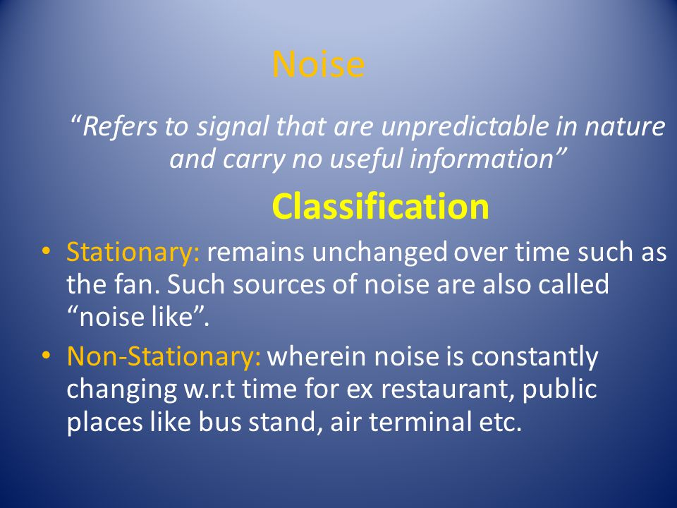 Noise Sources Noise can get added over the communication channel due to co- channel interference.