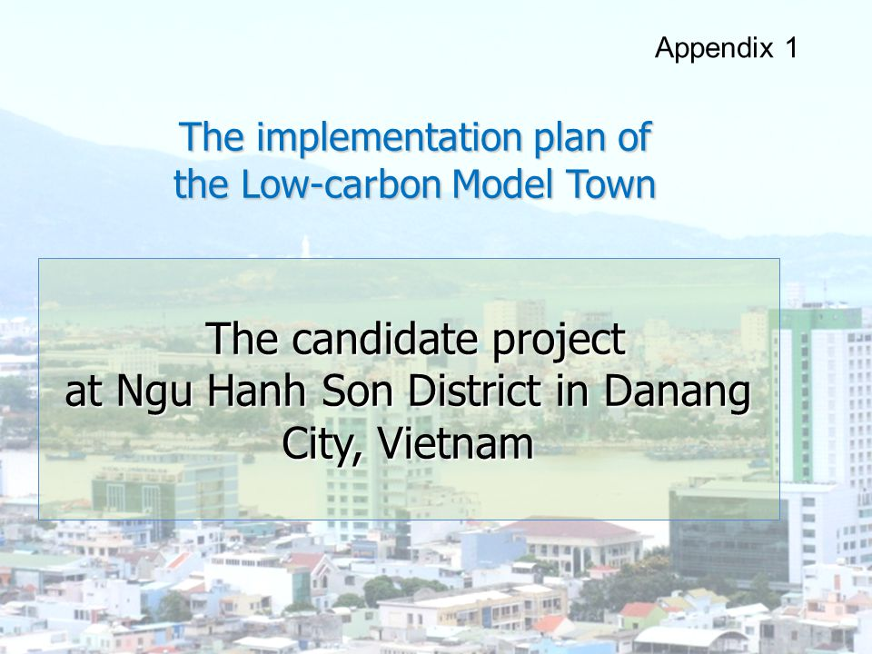 AUDEC The implementation plan of the Low-carbon Model Town Appendix 1 The candidate project The candidate project at Ngu Hanh Son District in Danang C