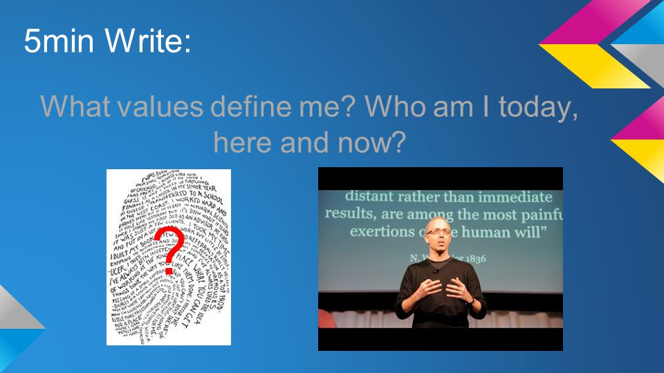 5min Write: What values define me? Who am I today, here and now? ?