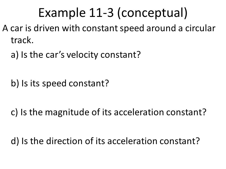 Example 11-3 (conceptual) A car is driven with constant speed around a circular track.