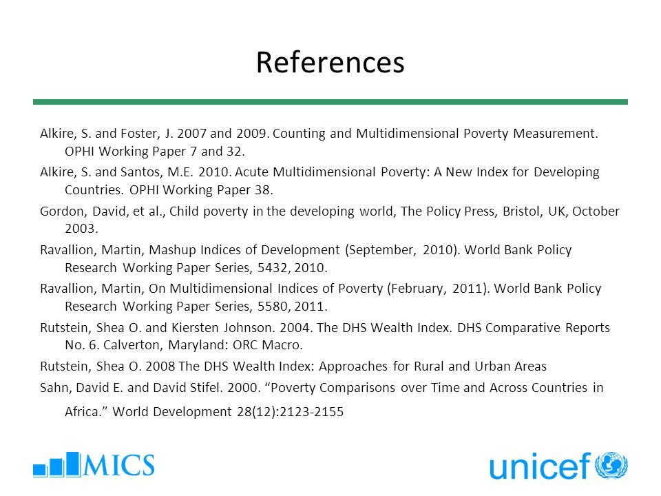 References Alkire, S. and Foster, J. 2007 and 2009. Counting and Multidimensional Poverty Measurement. OPHI Working Paper 7 and 32. Alkire, S. and San