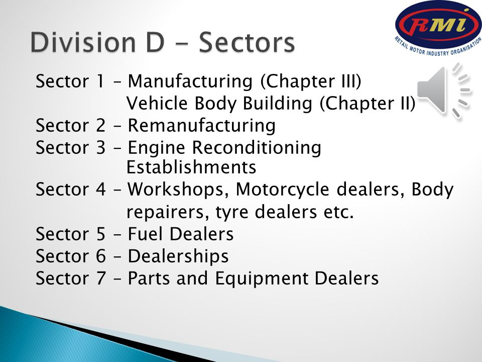 Division C – is divided into five chapters:  Chapter 1 - The entire motor industry, other than those specifically covered in Chapters 2, 3, 4 and 5  Chapter 2 – Vehicle Body Builders  Chapter 3 – Component Manufacturers  Chapter 4 – Automotive Engineering Establishments  Chapter 5 – Reconditioning Establishments