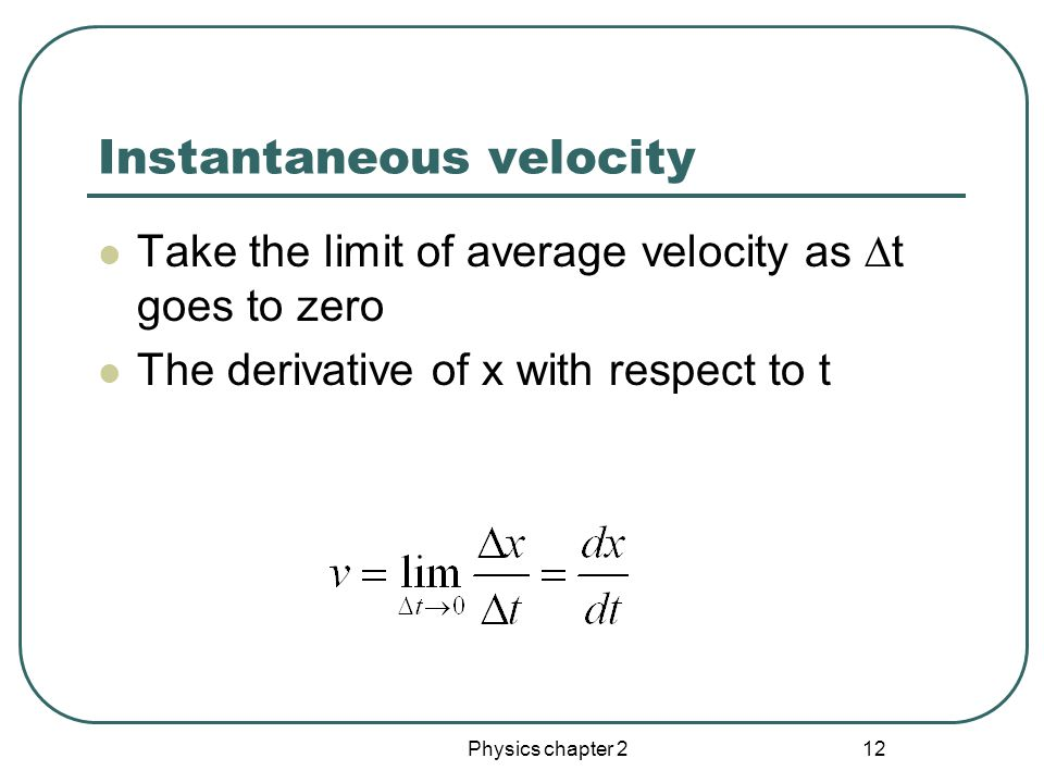 Physics chapter 2 11 Instantaneous velocity Can tell us the details of a particle's motion at a given time.