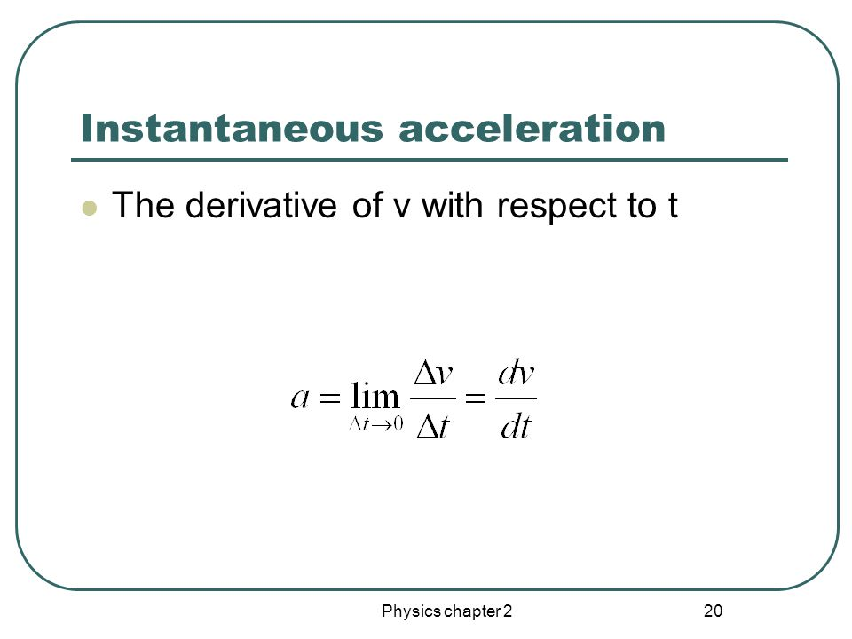 Physics chapter 2 19 Average acceleration A vector quantity The rate of change of velocity with time