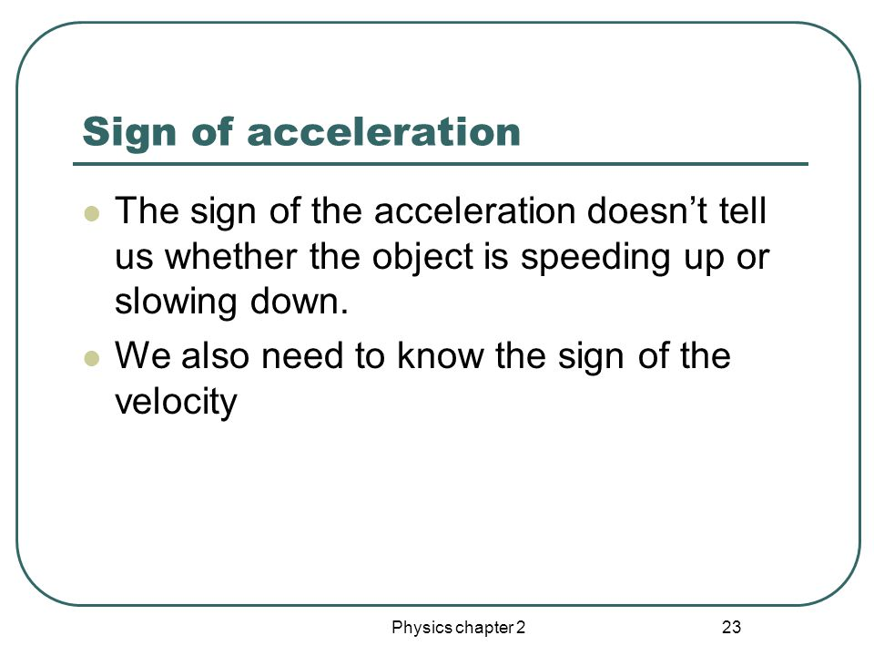 Physics chapter 2 22 Acceleration on a x-t graph If the graph is concave up, Then the acceleration is positive.