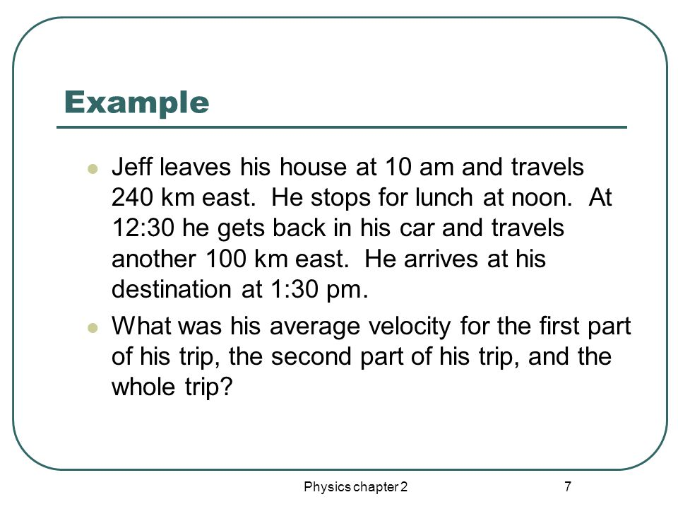Physics chapter 2 6 Velocity units Must be displacement (length) units divided by time units m/s km/h mi/h ft/s