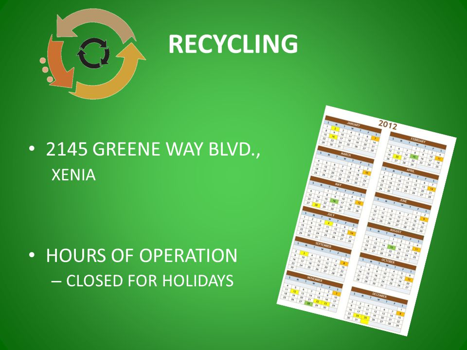 RECYCLING 2145 GREENE WAY BLVD., XENIA HOURS OF OPERATION – CLOSED FOR HOLIDAYS