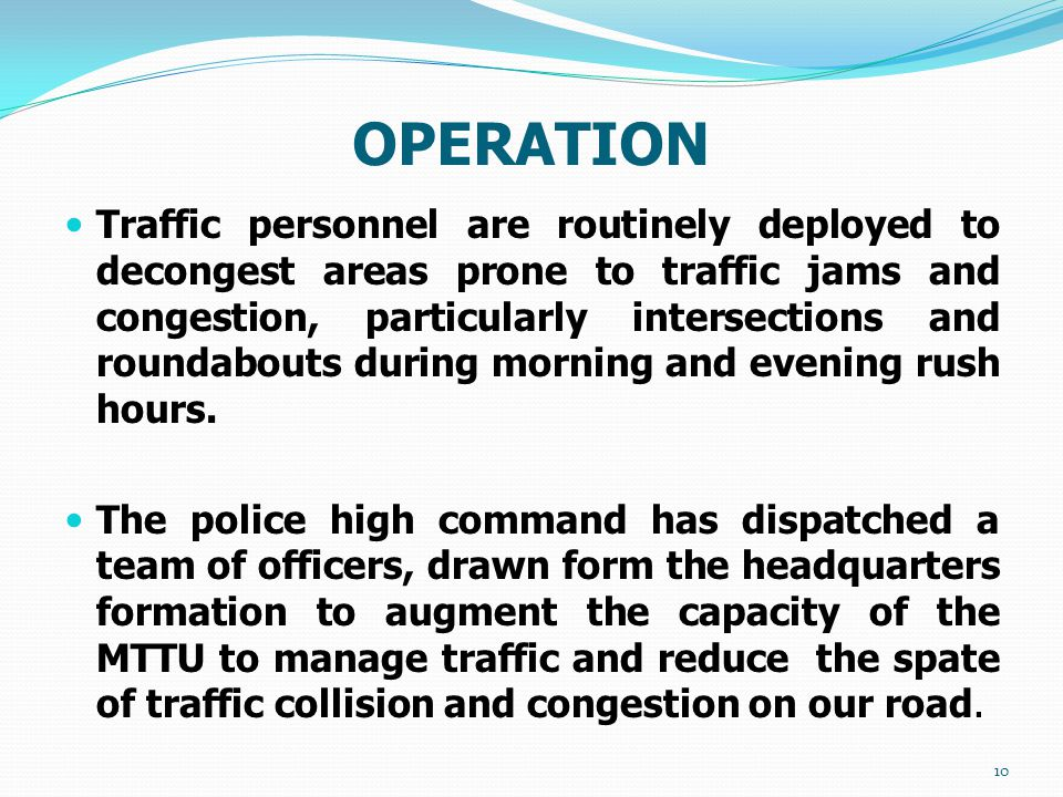 OPERATION Traffic personnel are routinely deployed to decongest areas prone to traffic jams and congestion, particularly intersections and roundabouts