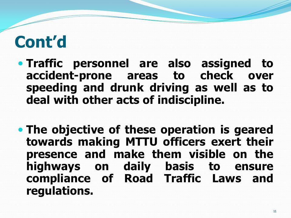 Cont'd Traffic personnel are also assigned to accident-prone areas to check over speeding and drunk driving as well as to deal with other acts of indiscipline.