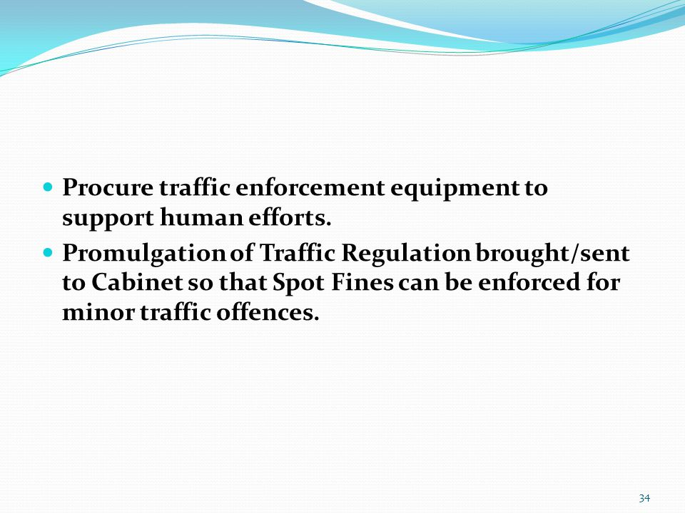 Procure traffic enforcement equipment to support human efforts.