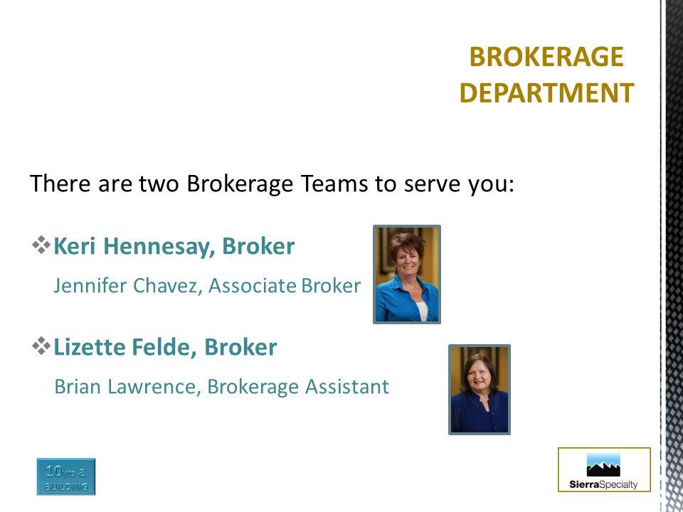 There are two Brokerage Teams to serve you:  Keri Hennesay, Broker Jennifer Chavez, Associate Broker  Lizette Felde, Broker Brian Lawrence, Brokerag