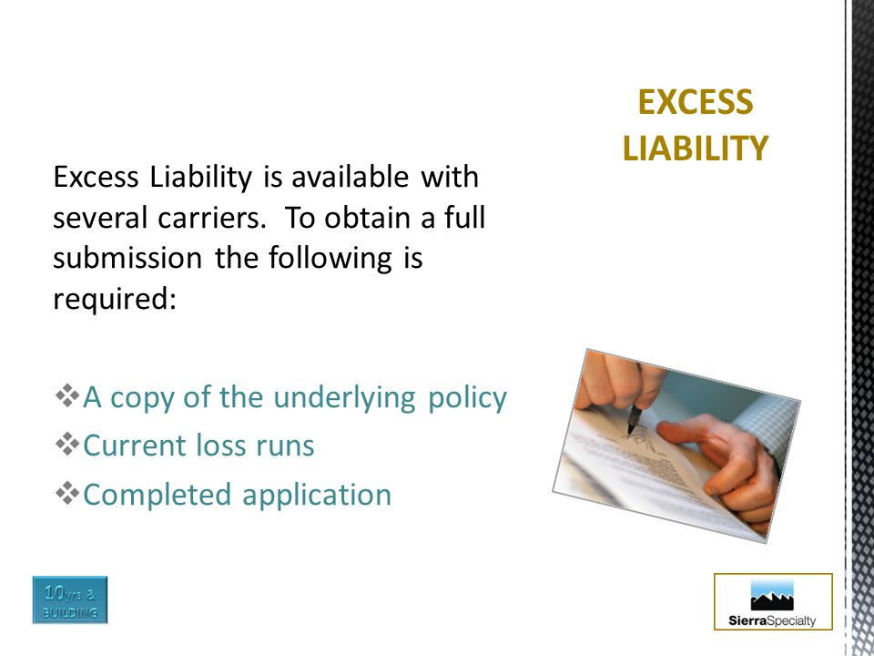 Excess Liability is available with several carriers.