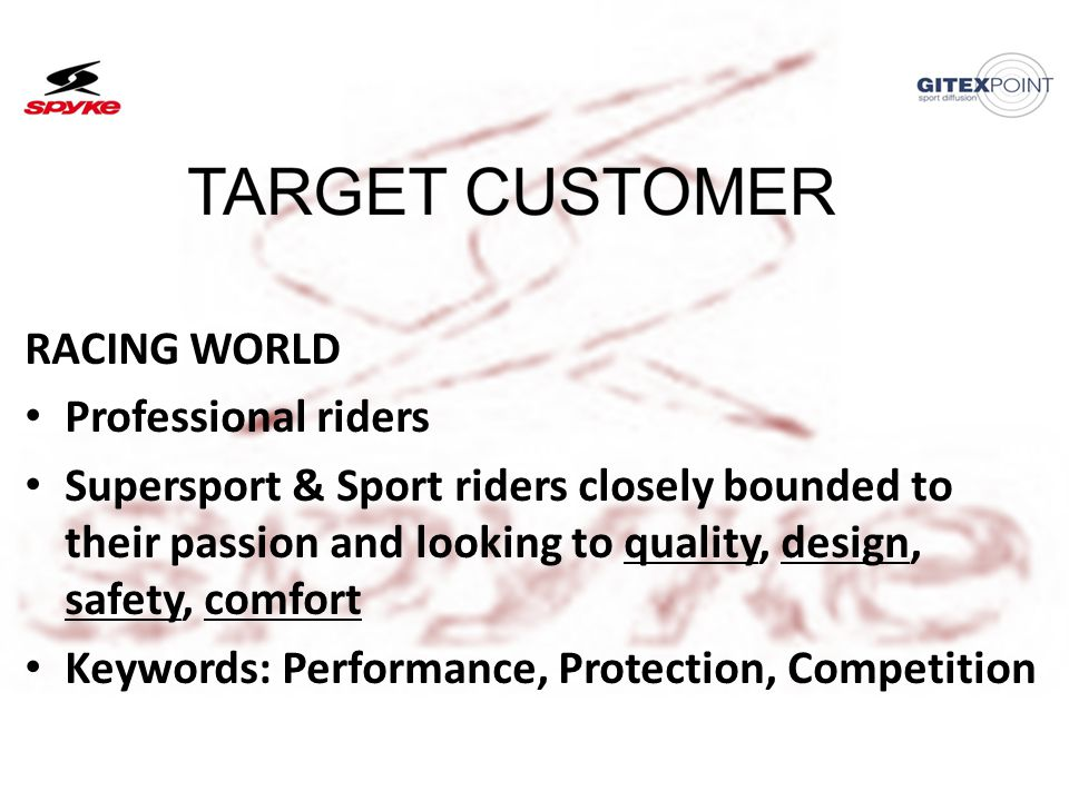 21/06/201326 RACING WORLD Professional riders Supersport & Sport riders closely bounded to their passion and looking to quality, design, safety, comfort Keywords: Performance, Protection, Competition