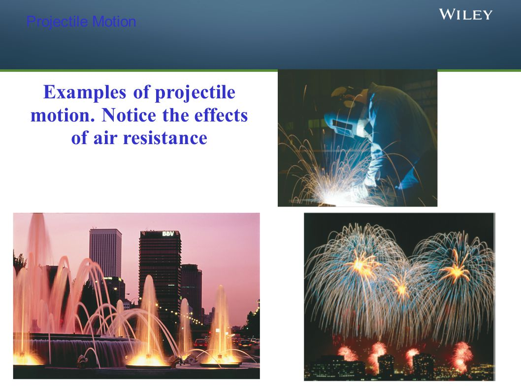Projectile Motion Examples of projectile motion. Notice the effects of air resistance