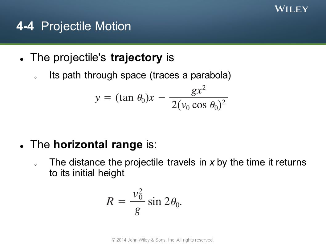 4-4 Projectile Motion The projectile's trajectory is o Its path through space (traces a parabola) The horizontal range is: o The distance the projecti