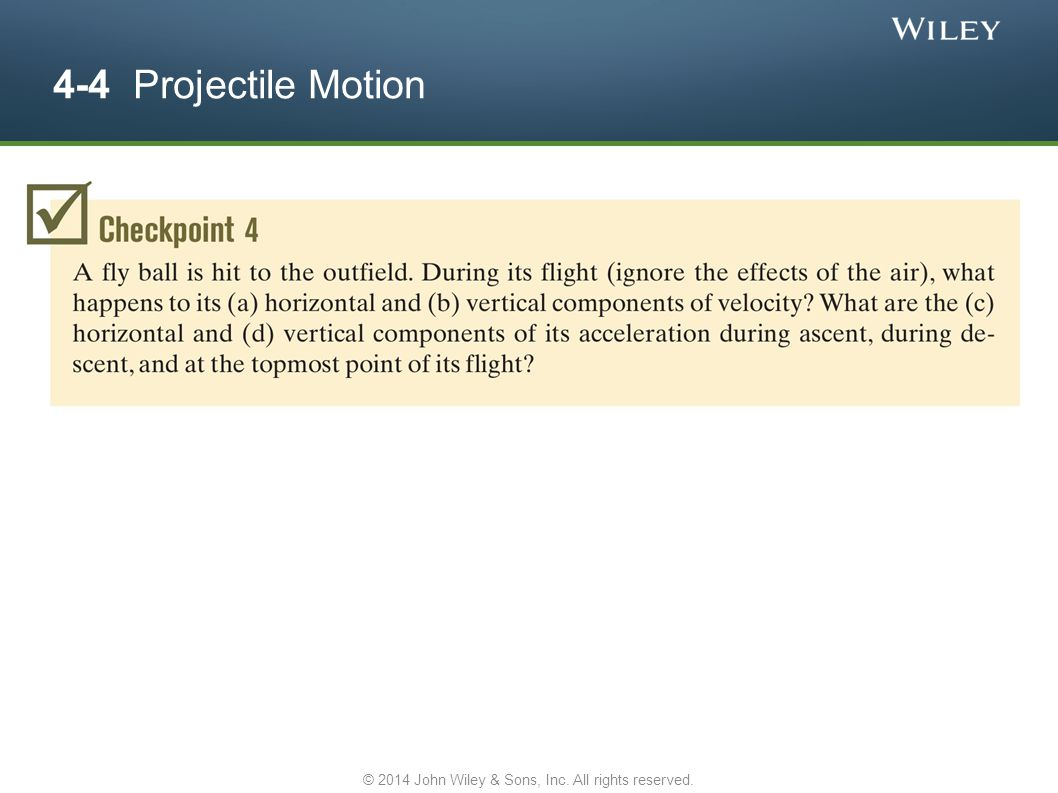 4-4 Projectile Motion © 2014 John Wiley & Sons, Inc. All rights reserved.