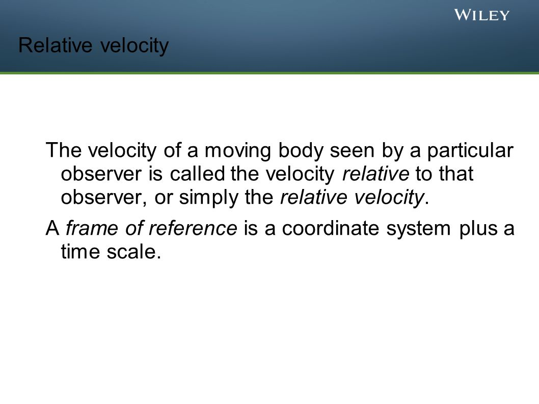 Relative velocity The velocity of a moving body seen by a particular observer is called the velocity relative to that observer, or simply the relative