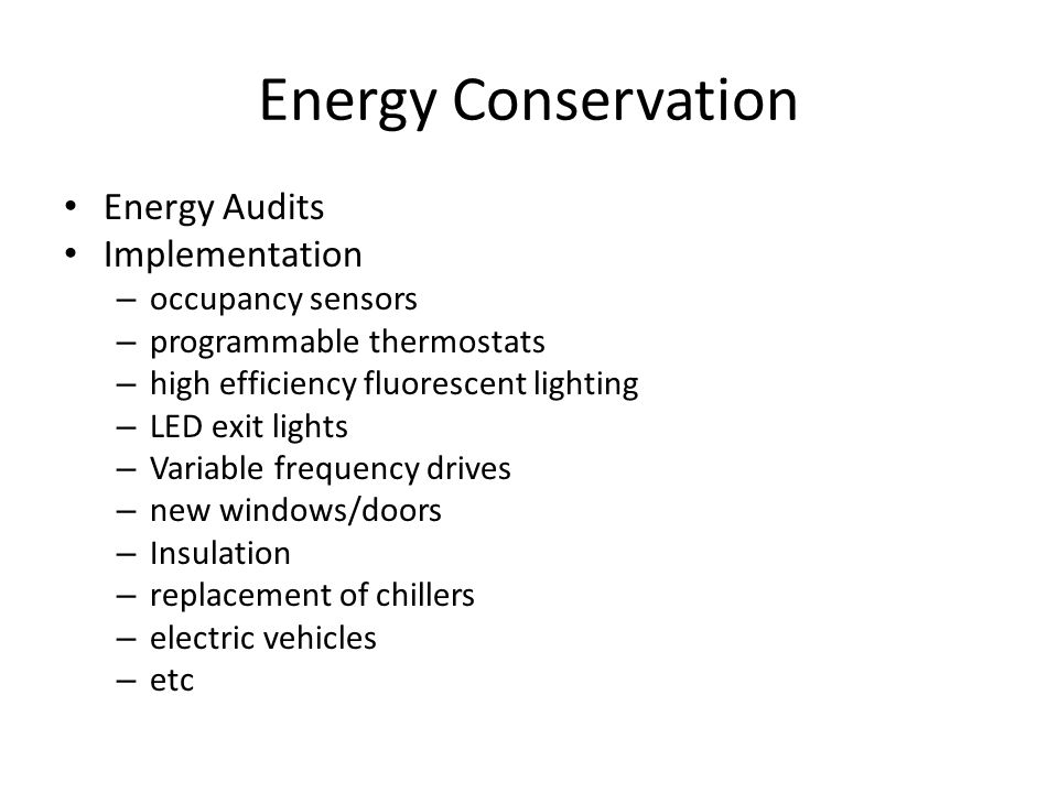 Energy Conservation Energy Audits Implementation – occupancy sensors – programmable thermostats – high efficiency fluorescent lighting – LED exit ligh