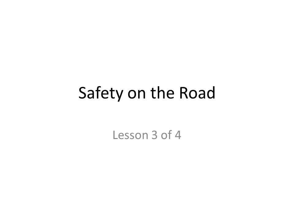 Safety on the Road Lesson 3 of 4