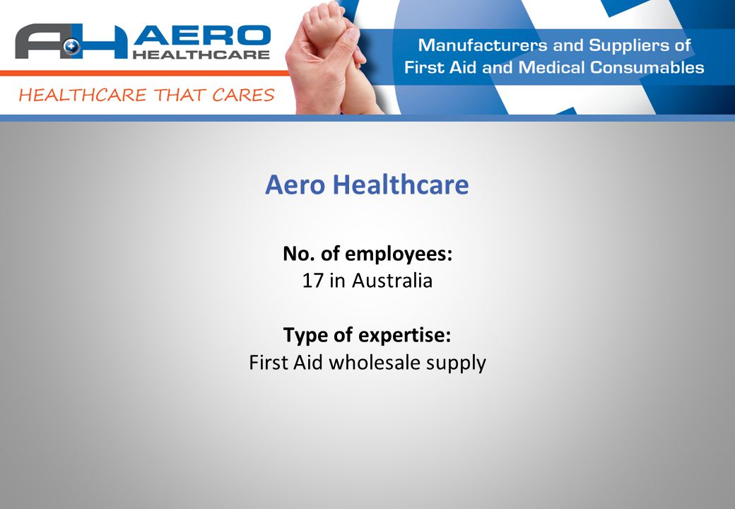 No. of employees: 17 in Australia Type of expertise: First Aid wholesale supply Aero Healthcare