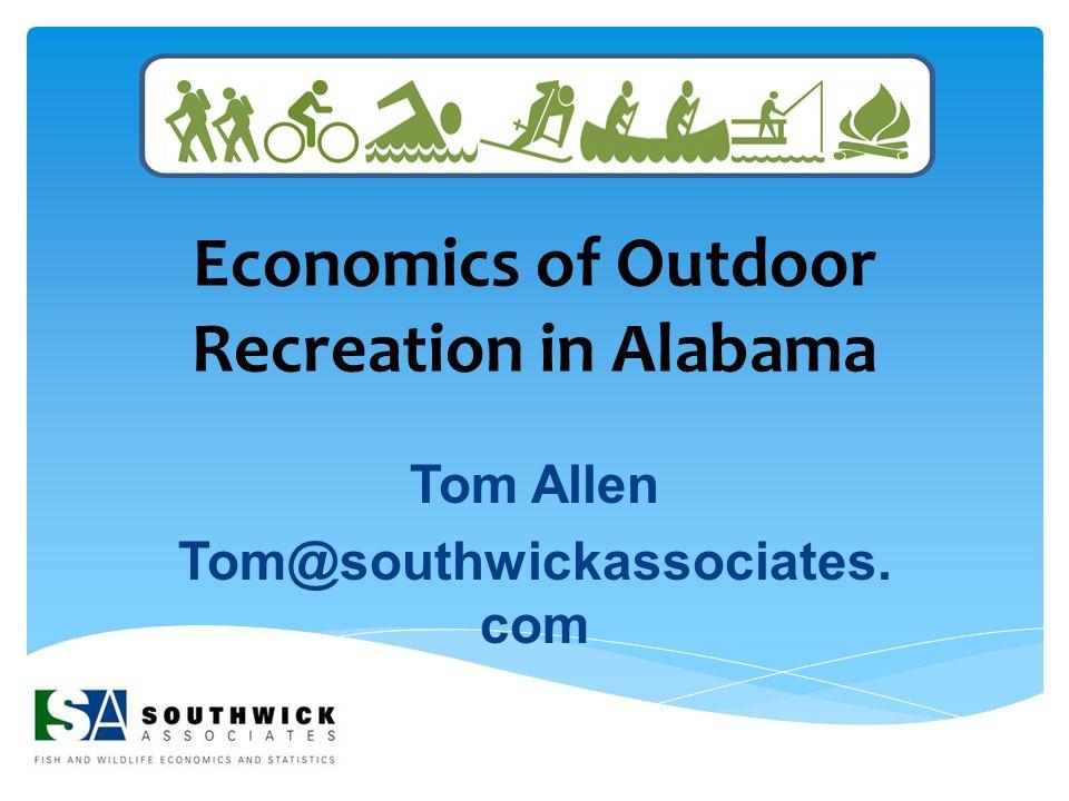 Economics of Outdoor Recreation in Alabama Tom Allen Tom@southwickassociates. com