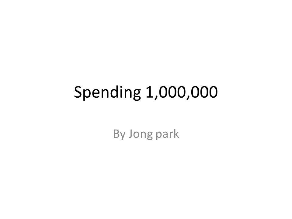 Spending 1,000,000 By Jong park