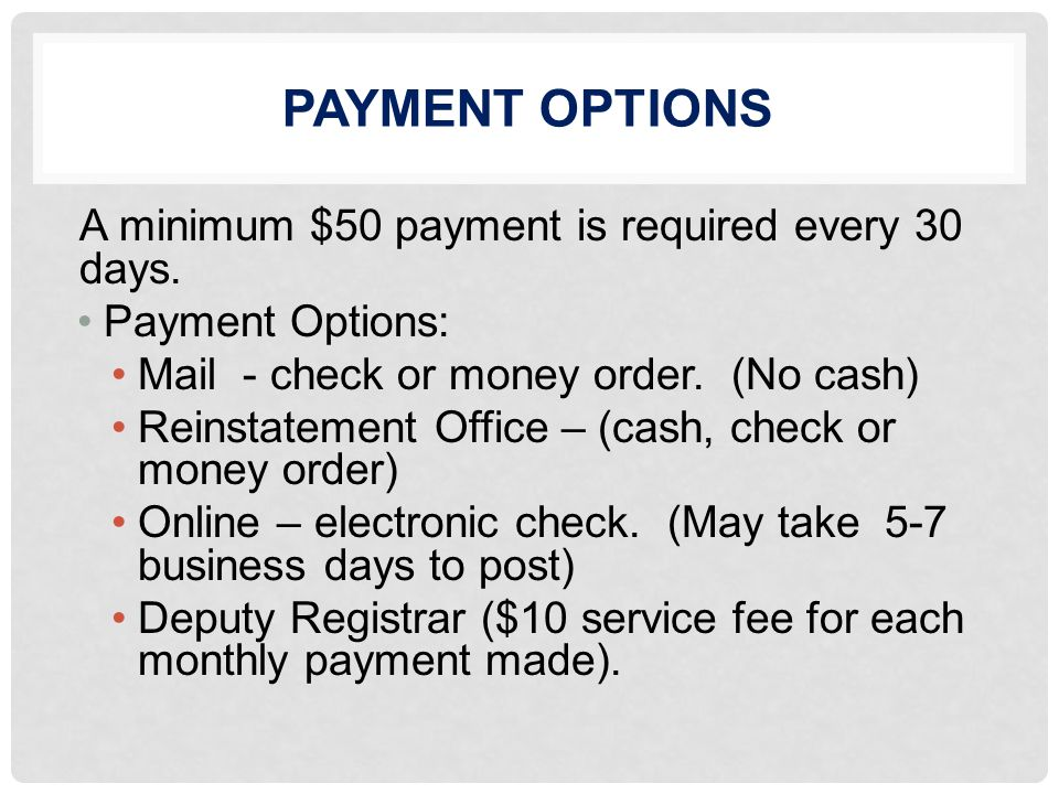 PAYMENT OPTIONS A minimum $50 payment is required every 30 days.