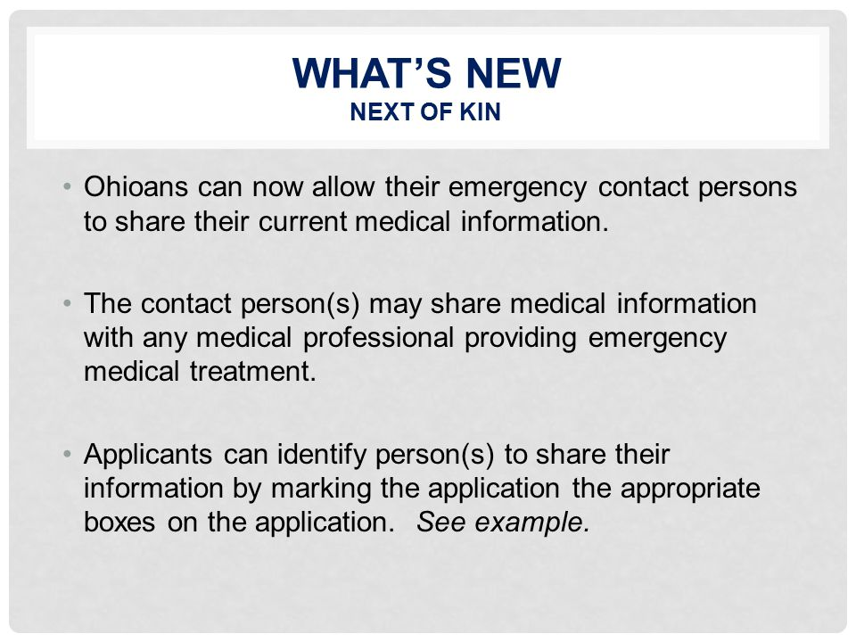 WHAT'S NEW NEXT OF KIN Ohioans can now allow their emergency contact persons to share their current medical information.