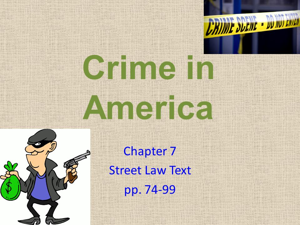 Crime in America Chapter 7 Street Law Text pp. 74-99