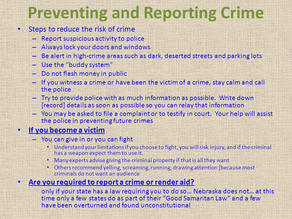 Preventing and Reporting Crime Steps to reduce the risk of crime – Report suspicious activity to police – Always lock your doors and windows – Be aler