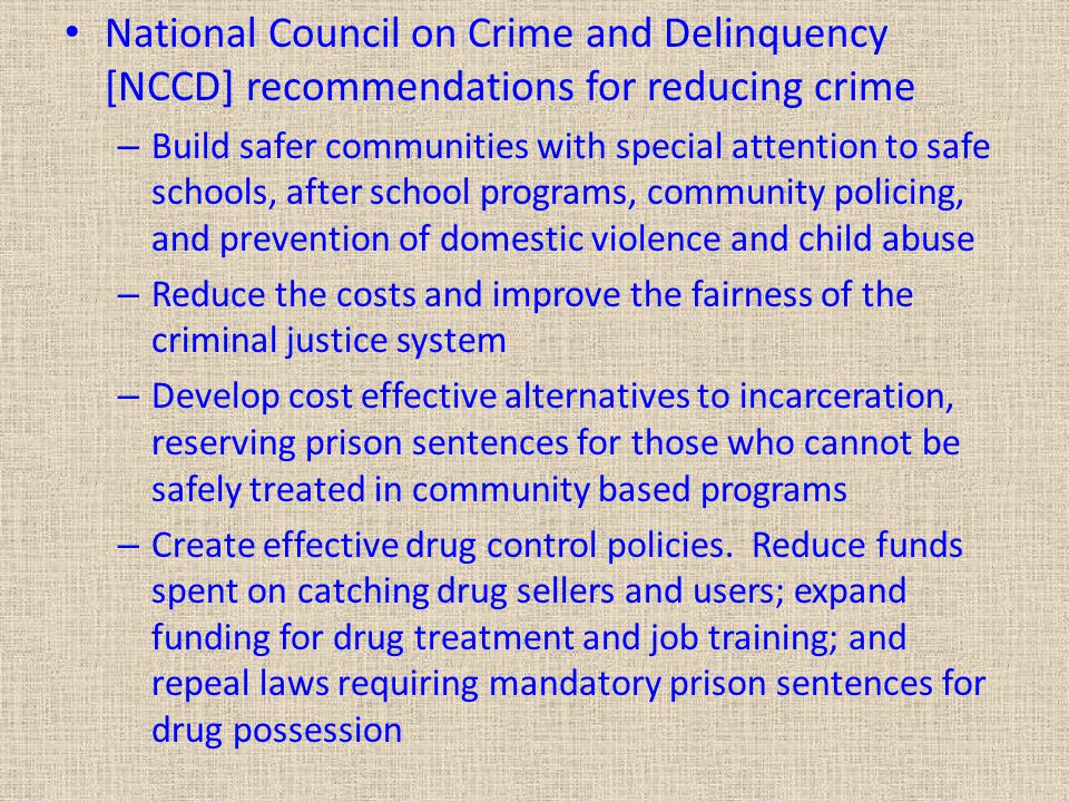 National Council on Crime and Delinquency [NCCD] recommendations for reducing crime – Build safer communities with special attention to safe schools,