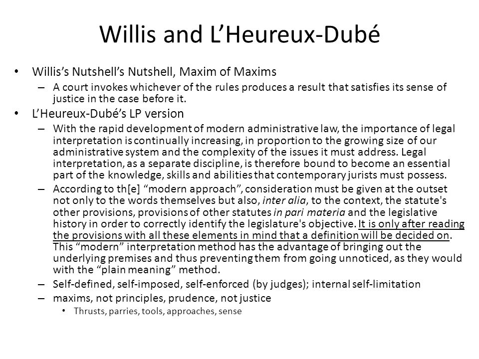 Willis and L'Heureux-Dubé Willis's Nutshell's Nutshell, Maxim of Maxims – A court invokes whichever of the rules produces a result that satisfies its