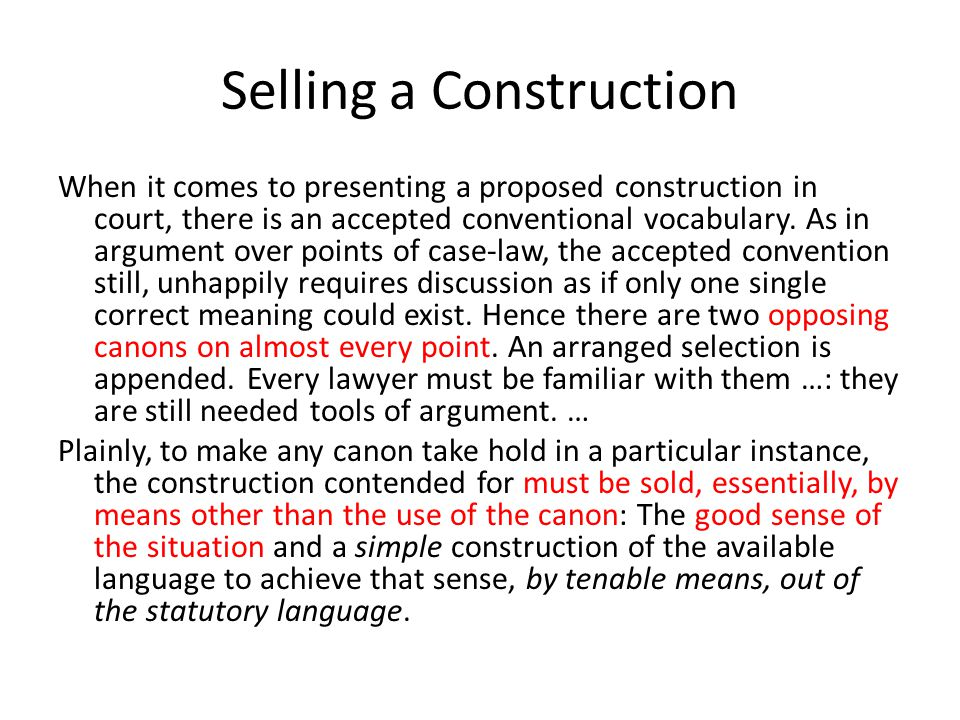 Selling a Construction When it comes to presenting a proposed construction in court, there is an accepted conventional vocabulary.