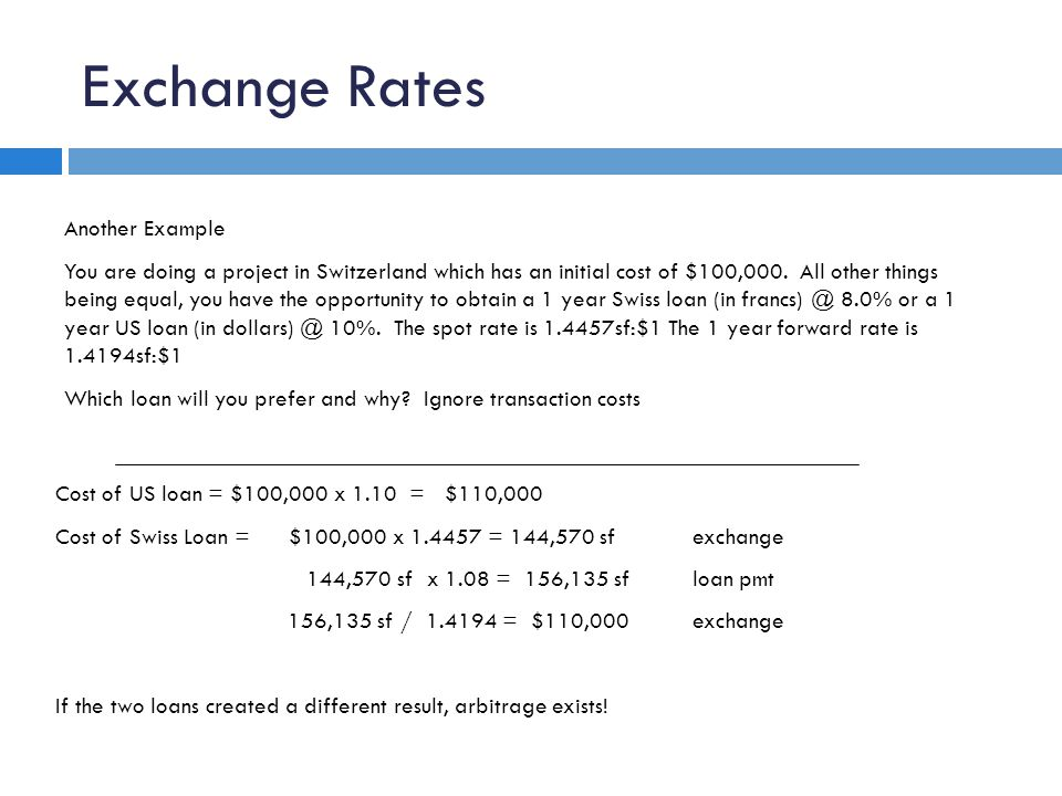 Exchange Rates Another Example You are doing a project in Switzerland which has an initial cost of $100,000.