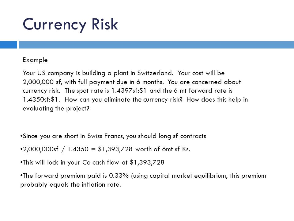 Currency Risk Example Your US company is building a plant in Switzerland.